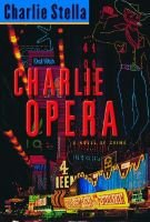 Charlie Opera - A Novel of Crime (Hardcover, New title): Charlie Stella