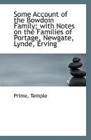 Some Account of the Bowdoin Family; With Notes on the Families of Portage, Newgate, Lynde, Erving (Paperback): Prime Temple
