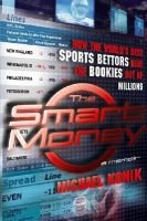 The Smart Money - How the World's Best Sports Bettors Beat the Bookies Out of Millions (Hardcover): Michael Konik
