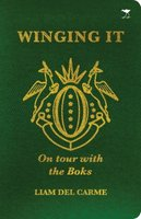 Winging It - On Tour With The Boks (Paperback): Liam del Carme