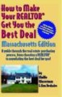 Ht Make Your Realtor Get You the Best Deal, Massachusetts Edition - A Guide Through the Real Estate Purchasing Process, from...