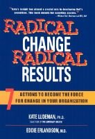 Radical Change, Radical Results - Seven Actions to Become the Force for Change in Your Organization (Hardcover): Kate Ludeman,...
