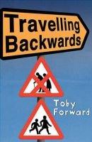 Travelling Backwards (Paperback, New ed): Toby Forward