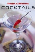 Simple and Delicious Cocktails (Paperback): James Butler, Vicki Liley
