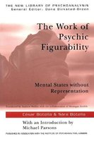 The Work of Psychic Figurability - Mental States Without Representation (Paperback, New): Sara Botella, Cesar Botella
