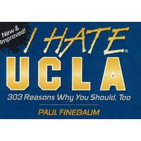 I Hate UCLA - 303 Reasons Why You Should, Too (Paperback, 2nd Revised edition): Paul Finebaum