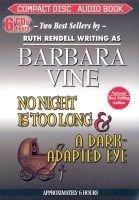 No Night Is Too Long & A Dark-Adapted Eye (Abridged, Standard format, CD, abridged edition): Barbara Vine