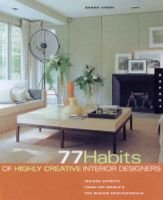 77 Habits of Highly Creative Interior Designers - Insider Secrets from the World's Top Design Professionals (Paperback):...
