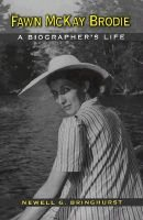 Fawn McKay Brodie - A Biographer's Life (Hardcover, illustrated edition): N.G. Bringhurst