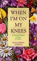 When I'm on My Knees - Devotional Thoughts on Prayer for Women (Paperback): Anita Corrine Donihue