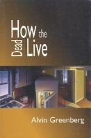 How the Dead Live (Paperback): Alvin Greenberg
