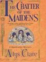 The Chatter of the Maidens (Hardcover): Alys Clare