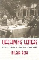 Lifesaving Letters - A Child's Flight from the Holocaust (Hardcover): Milena Roth