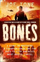 Bones - A Story of Brothers, a Champion Horse and the Race to Stop America's Most Brutal Cartel (Hardcover): Joe Tone