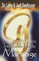 77 Irrefutable Truths to Marriage (Paperback): Larry Keefauver