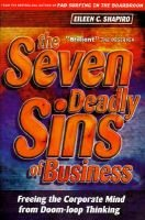 The Seven Deadly Sins of Business - Freeing the Corporate Mind from Doom-Loop Thinking (Hardcover, Rev ed): Eileen C Shapiro