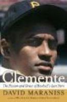 Clemente - The Passion and Grace of Baseball's Last Hero (Book, Annotated edition): David Maraniss