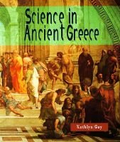 Science in Ancient Greece (Paperback): Kathlyn Gay