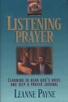 Listening Prayer - Learning to Hear God's Voice and Keep a Prayer Journal (Hardcover): Leanne Payne