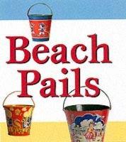 Beach Pails (Hardcover, Illustrated Ed): Carole Smythe, Richard Smythe