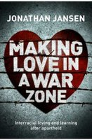 Making Love In A War Zone - Interracial Loving And Learning After Apartheid (Paperback): Jonathan Jansen