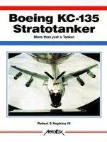Boeing KC-135 Stratotanker - More Than Just a Tanker (Paperback): Robert S. Hopkins