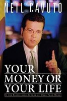 Your Money or Your Life (Paperback): Neil Cavuto