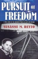 Pursuit of Freedom - A True Story of the Enduring Power of Hope & Dreams (Hardcover): Susanne M Reyto