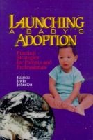 Launching a Baby's Adoption - Practical Strategies for Parents and Professionals (Hardcover): Patricia Johnston
