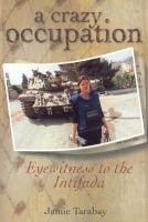 A Crazy Occupation - Eyewitness to the Intifada (Paperback): Jamie Tarabay