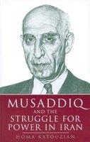 Musaddiq and the Struggle for Power in Iran (Paperback, New edition): Homa Katouzian