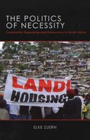 The Politics Of Necessity - Community Organizing And Democracy In South Africa (Paperback): Elke Zuern