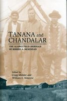 Tanana and Chandalar - The Alaska Field Journals of Robert A. McKennan (Hardcover, Illustrated Ed): Craig Mishler, William E...