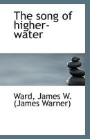 The Song of Higher-Water (Paperback): Ward James W. (James Warner)