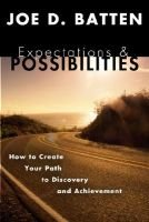 Expectations and Possibilities - How to Create Yourpath to Discovery and Achievement (Paperback): Joe D. Batten