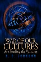 War of Our Cultures Are Feeding the Vultures (Paperback): A.C. Johnson