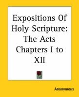 Expositions Of Holy Scripture - The Acts Chapters I to XII (Paperback): Anonymous