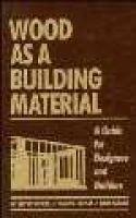 Wood as a Building Material -  A Guide for Designers and Builders (Hardcover): W. Wayne Wilcox, Elmer E. Botsai, Hans Kubler