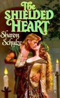 The Shielded Heart (Paperback): Sharon Schulze