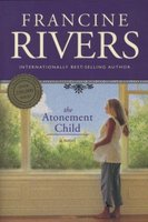Francine Rivers: The Atonement Child