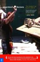 Unarmed Heroes - The Courage to Go Beyond Violence (Paperback, New edition): Scilla Elworthy, Francesca Cerletti, Anita Roddick