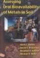Assessing Oral Bioavailability of Metals in Soil / by Mark E. Kelley ... [Et Al.]. (Hardcover, illustrated edition): M. Kelley,...