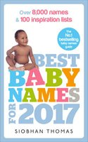 Best Baby Names For 2017 - Over 8,000 Names and 100 Inspiration Lists (Paperback): Siobhan Thomas