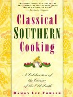 Classical Southern Cooking - A Celebration of the Cuisine of the Old South (Hardcover): Damon Lee Fowler