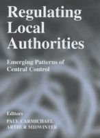 Regulating Local Authorities - Emerging Patterns of Central Control (Hardcover): Paul Carmichael, Arthur F. Midwinter