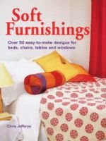 Soft Furnishings - Over 50 Easy-to-make Designs for Beds, Chairs, Tables and Windows (Hardcover): Chris Jefferys