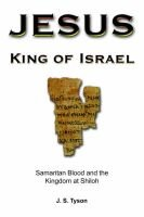 Jesus, King of Israel - Samaritan Blood and the Kingdom at Shiloh (Paperback): J. S. Tyson
