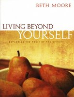 Beth Moore: Living Beyond Yourself Workbook - Exploring the Fruit Of The Spirit
