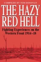 The Hazy Red Hell - Trench and Front-line Experiences of British Soldiers in the First World War (Hardcover, illustrated...
