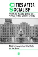 Cities After Socialism (Paperback): Gregory D. Andrusz, Michael Harloe, Ivan Szelenyi